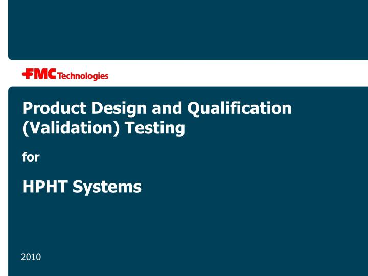product design and qualification validation testing for hpht systems n.