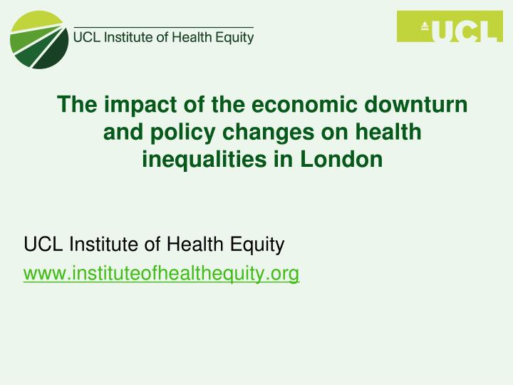 The impact of the economic downturn and policy changes on health inequalities in london