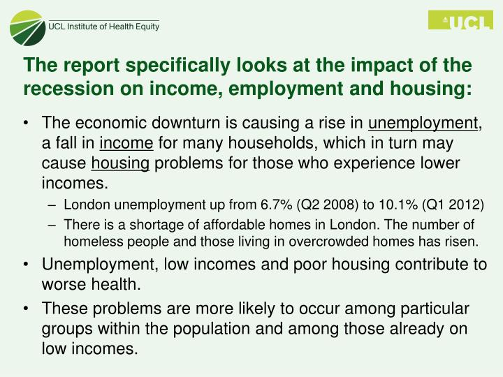 The report specifically looks at the impact of the recession on income, employment and housing: