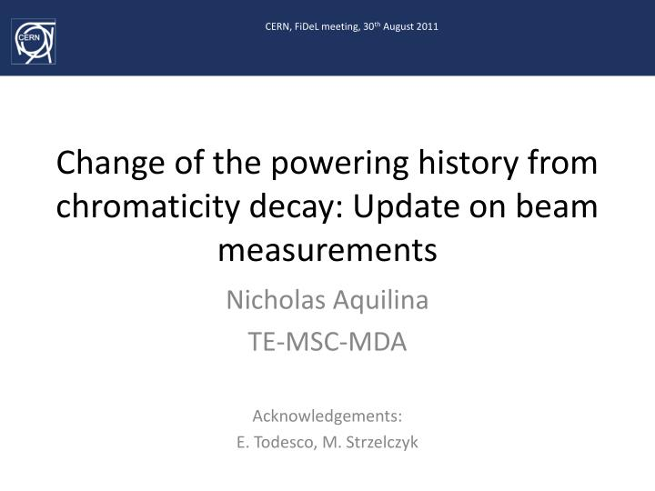 change of the powering history from chromaticity decay update on beam measurements n.
