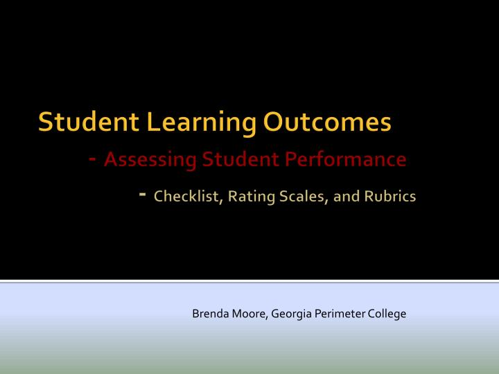 Student learning outcomes assessing student performance checklist rating scales and rubrics