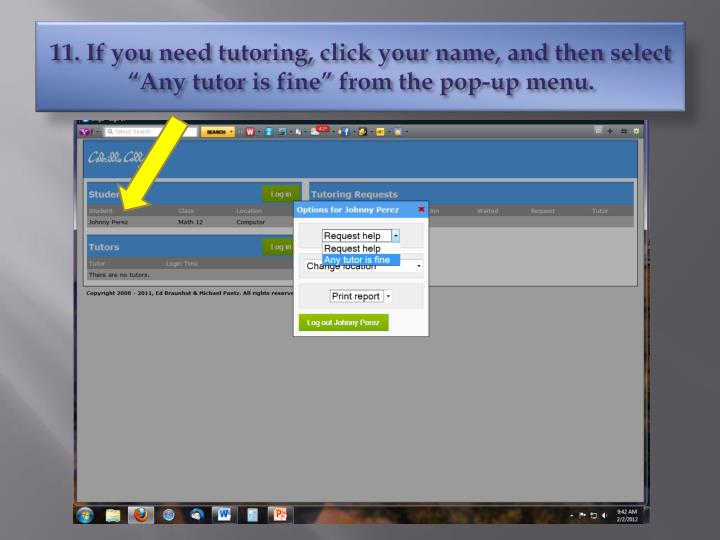 "11. If you need tutoring, click your name, and then select ""Any tutor is fine"" from the pop-up menu."