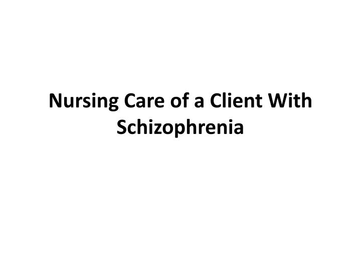 nursing care of a client with schizophrenia n.