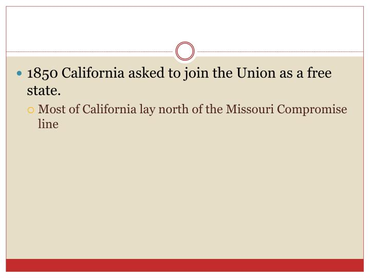 1850 California asked to join the Union as a free state.