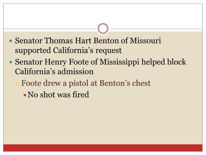 Senator Thomas Hart Benton of Missouri supported California's request