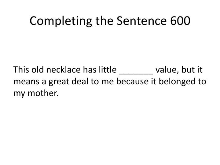 Completing the Sentence 600