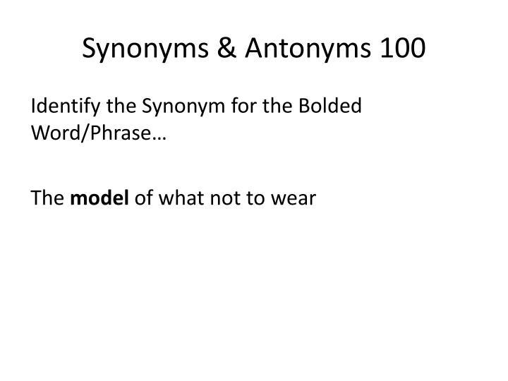 Synonyms & Antonyms 100