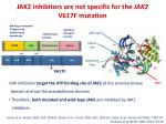 jak2 inhibitors are not specific for the jak2 v617f mutation