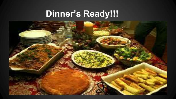 Dinner's Ready!!!