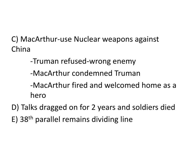 C) MacArthur-use Nuclear weapons against China