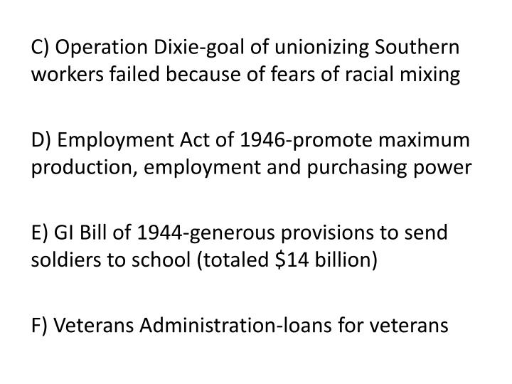 C) Operation Dixie-goal of unionizing Southern workers failed because of fears of racial mixing