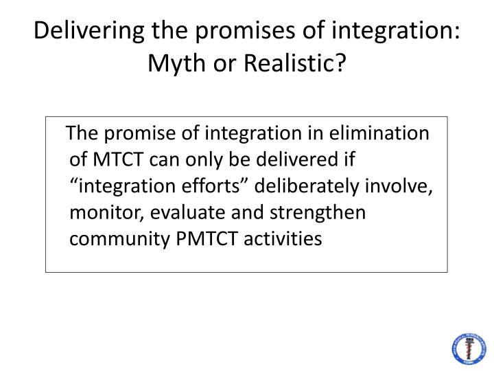 Delivering the promises of integration: Myth or Realistic?
