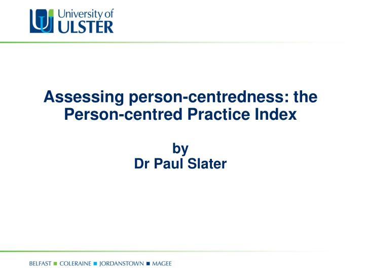assessing person centredness the person centred practice index by dr paul slater n.