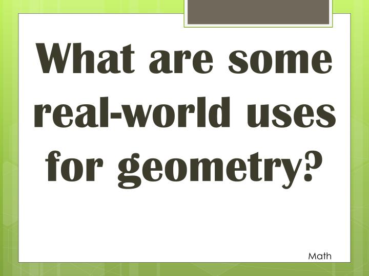 What are some real-world uses for geometry?