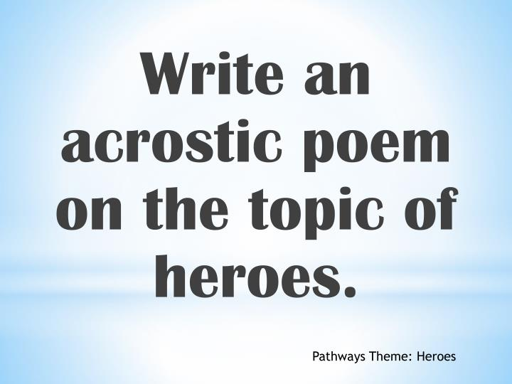 Write an acrostic poem on the topic of heroes.