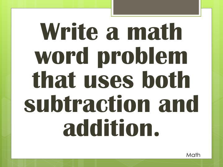 Write a math word problem that uses both subtraction and addition.