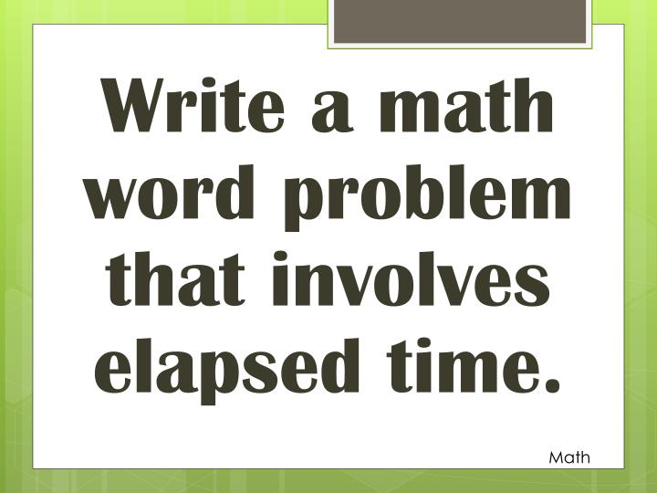 Write a math word problem that involves elapsed time.