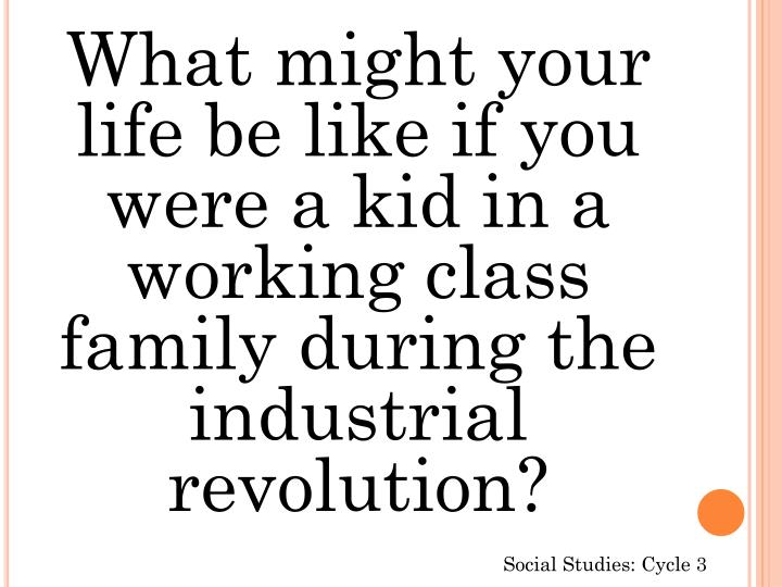 What might your life be like if you were a kid in a working class family during the industrial revolution?
