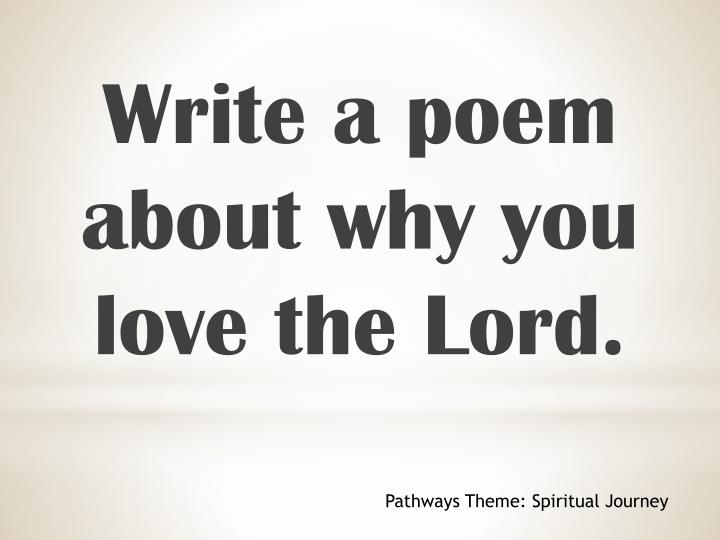 Write a poem about why you love the Lord.