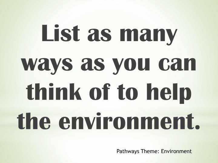 List as many ways as you can think of to help the environment.