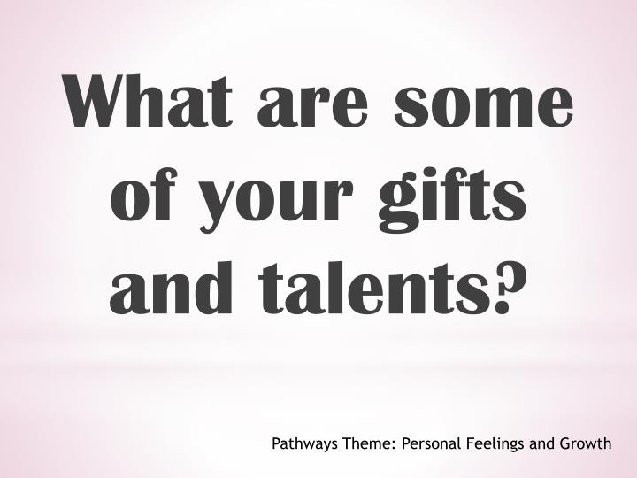 What are some of your gifts and talents?