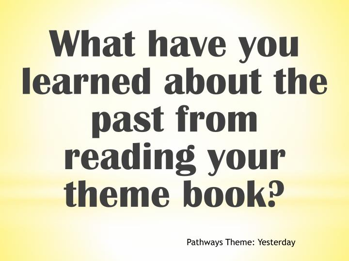 What have you learned about the past from reading your theme book?