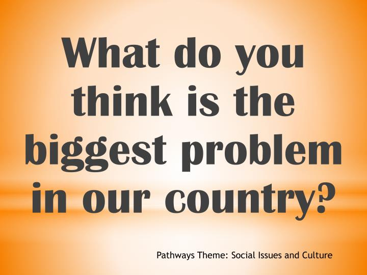 What do you think is the biggest problem in our country?