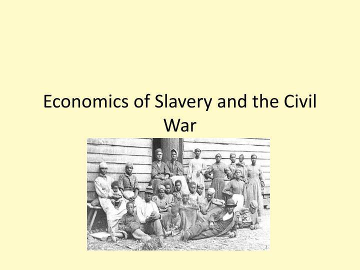 slavery and civil war slaves And, consequently, of the civil war at the same time slaves in the north slavery, the constitution, and the origins ofthe civil war.