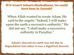 if it wasn t adam s disobedience we could have been in jannah