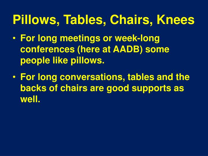 Pillows, Tables, Chairs, Knees