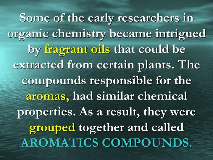 Some of the early researchers in organic chemistry became intrigued
