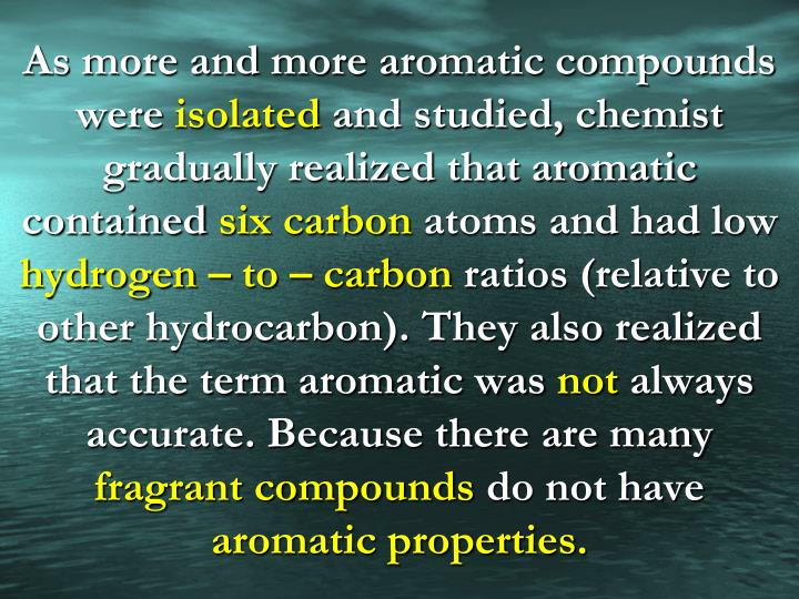 As more and more aromatic compounds were