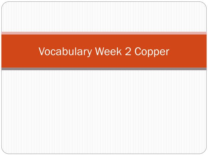Vocabulary week 2 copper