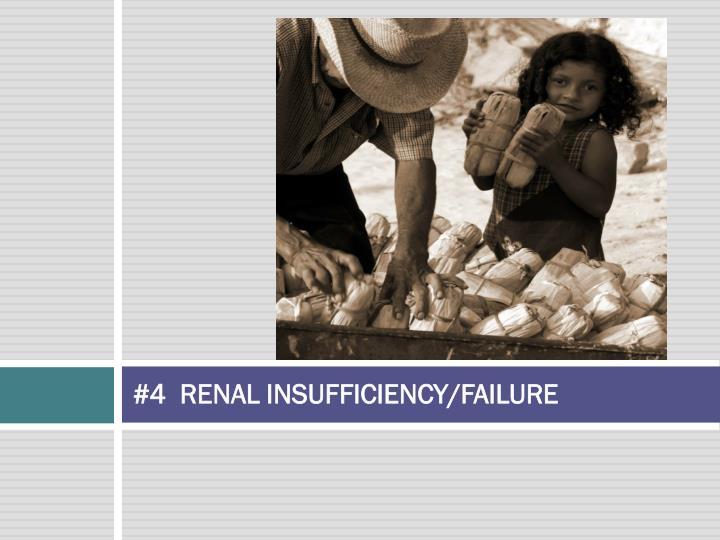 #4  RENAL INSUFFICIENCY/FAILURE