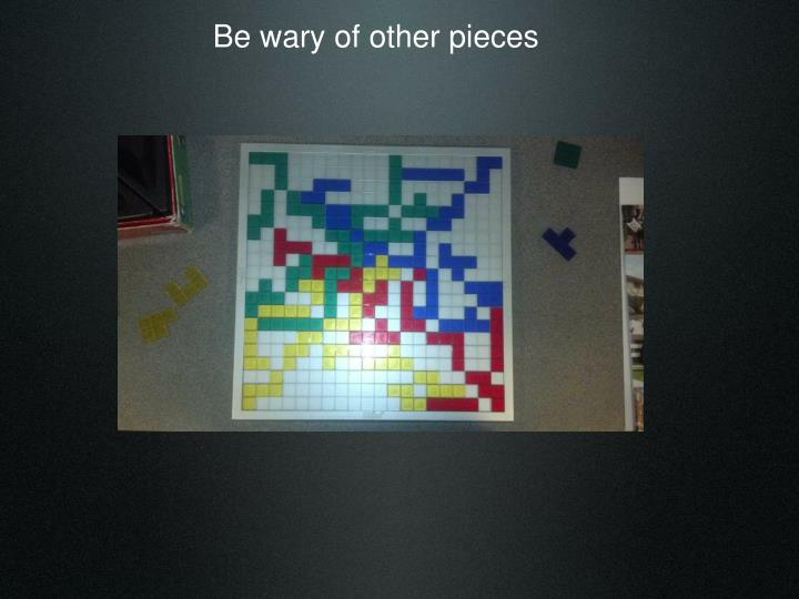 Be wary of other pieces
