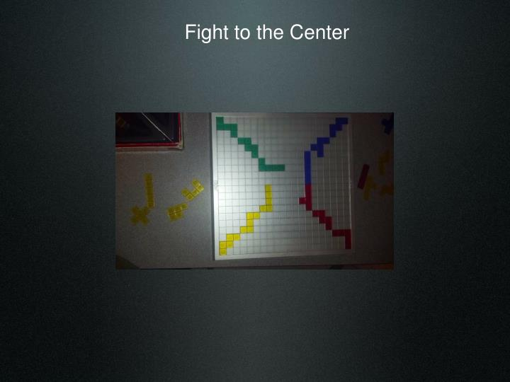 Fight to the Center