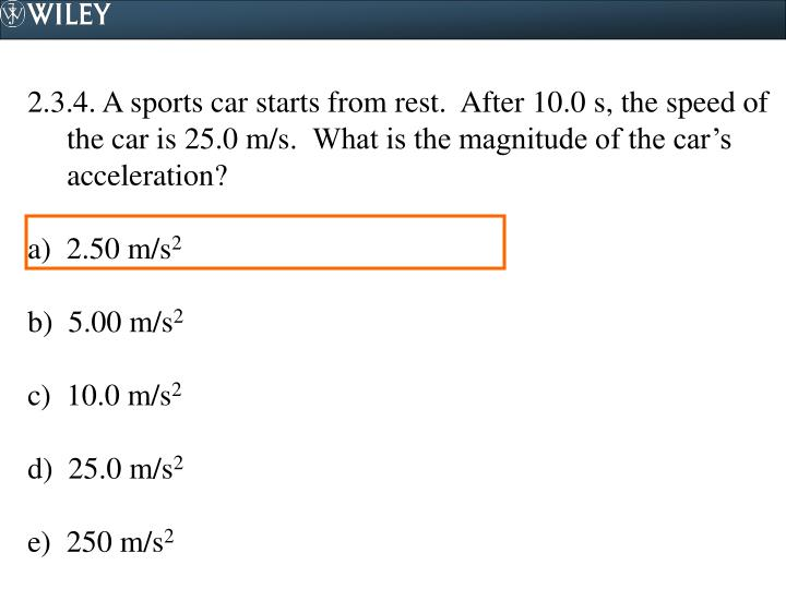 2.3.4. A sports car starts from rest.  After 10.0