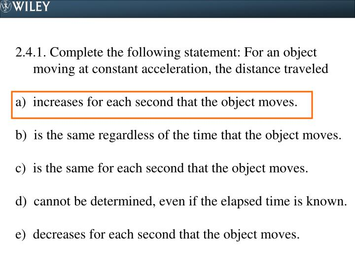 2.4.1. Complete the following statement: For an object moving at constant acceleration, the distance traveled