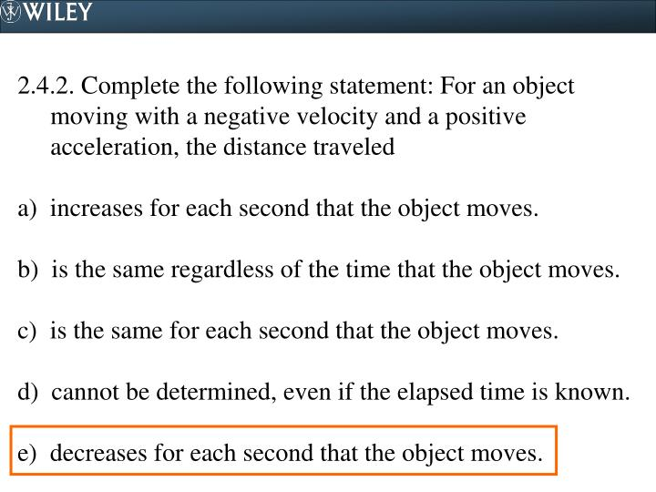 2.4.2. Complete the following statement: For an object moving with a negative velocity and a positive acceleration, the distance traveled