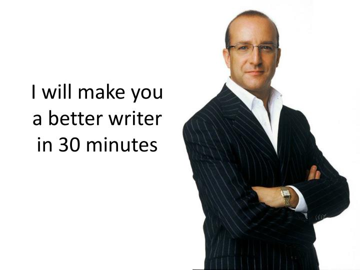 I will make you a better writer in 30 minutes