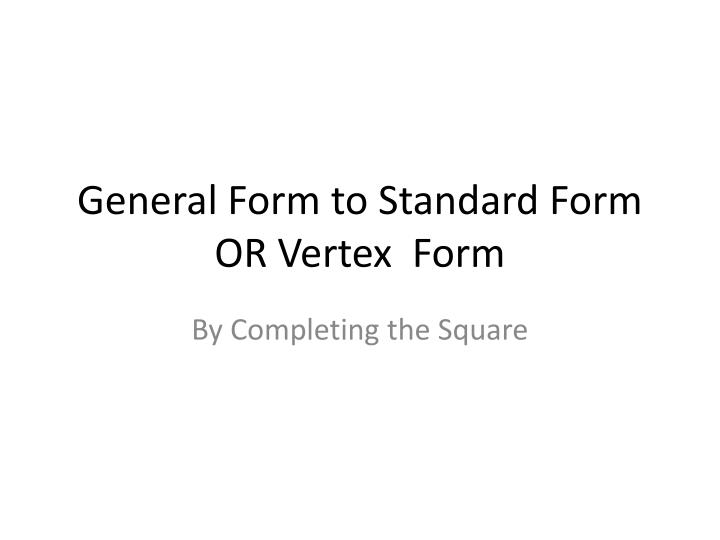 Ppt General Form To Standard Form Or Vertex Form Powerpoint