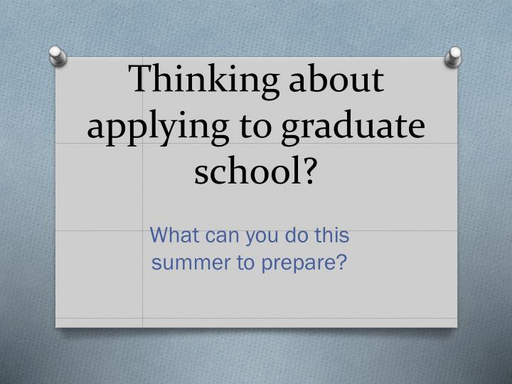 Thinking about applying to graduate school