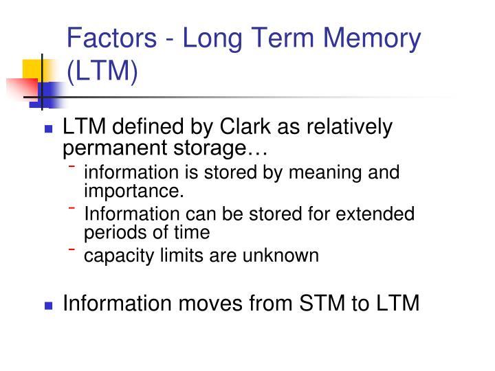 Factors - Long Term Memory (LTM)