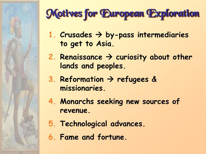 motives of exploration The motive which most influenced exploration and which was most important wasn't spiritual, but economical many people left europe in order to flee from their poverty in europe.