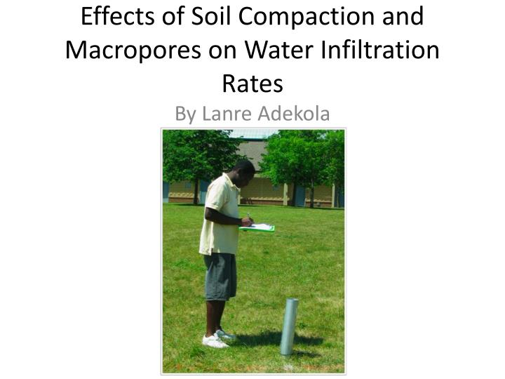 effects of soil compaction and macropores on water infiltration rates n.