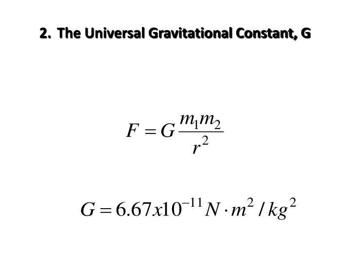 2.The Universal Gravitational Constant, G