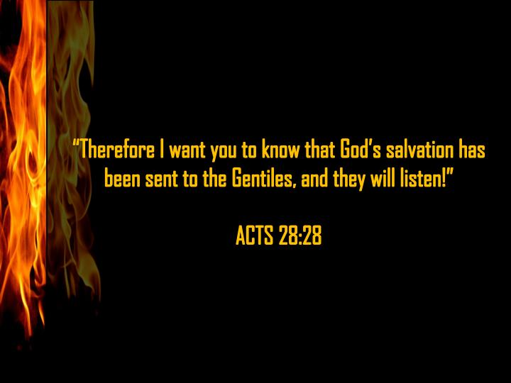 """Therefore I want you to know that God's salvation has been sent to the Gentiles, and they will listen"