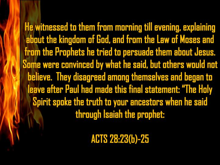He witnessed to them from morning till evening, explaining about the kingdom of God, and from the Law of Moses and from the Prophets he tried to persuade them about Jesus.