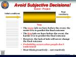 avoid subjective decisions event project