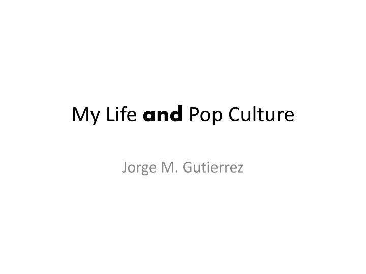 My life and pop culture